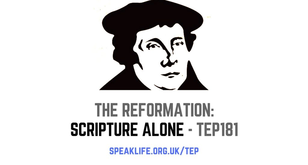 The Reformation: Scripture Alone – TEP181