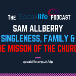 Sam Allberry Interview: Singleness, Family & The Mission Of The Church – SLP238