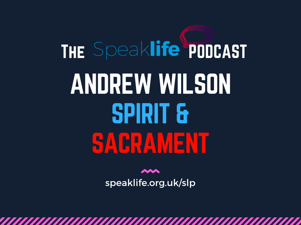 Andrew Wilson Interview: Spirit & Sacrament – SLP239