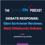 DEBATE RESPONSE: Glen Scrivener reviews his debate with Matt Dillahunty – SLP281